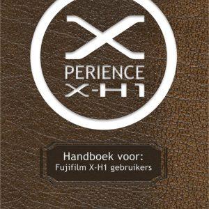Xperience X-H1 - Handboek voor de Fujifilm fotograaf